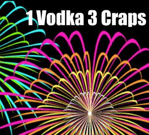 One Vodka and 3 Craps